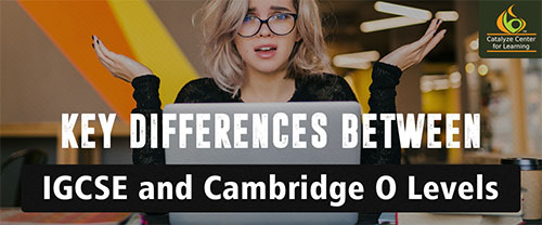Key Differences Between IGCSE and Cambridge O Levels
